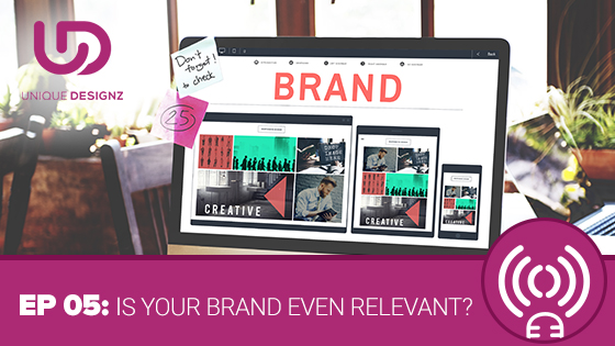 Episode 5 –  Is Your Brand Even Relevant?