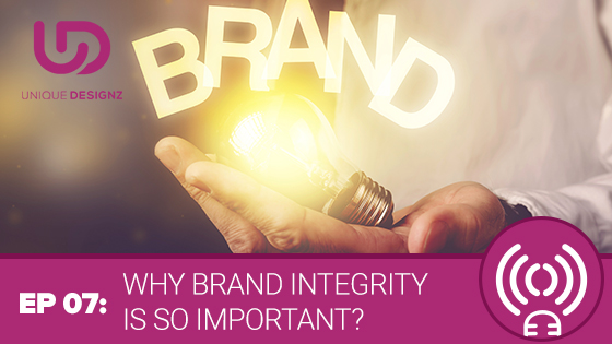 Episode 7 – Why Brand Integrity Is So Important
