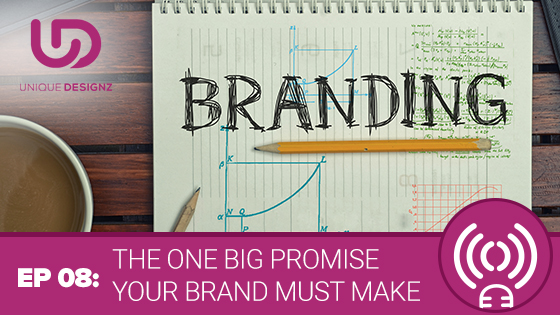 Episode 8 – The One Big Promise Your Brand Must Make