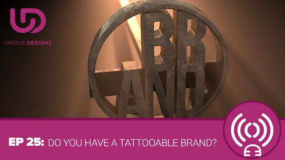 Episode 25 – Do You Have A Tattooable Brand