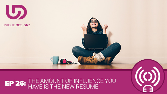 Episode 26 – The amount Of Influence You Have Is The New Resume