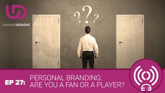 Epidode 27 – Personal Branding Are You a Fan Or a Player?