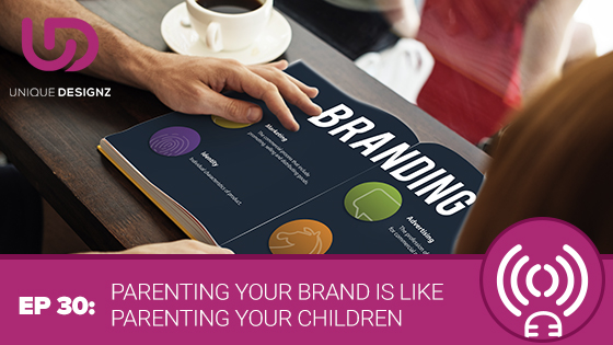 Episode 30 – Parenting Your Brand Is Like Parenting Your Children