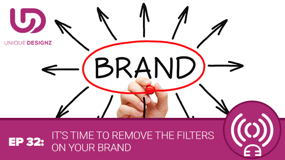 Episode 32 – Its Time To Remove The Filters On Your Brand