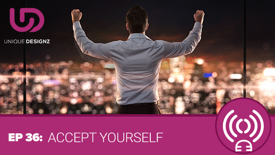 Episode 36 – Accept Yourself