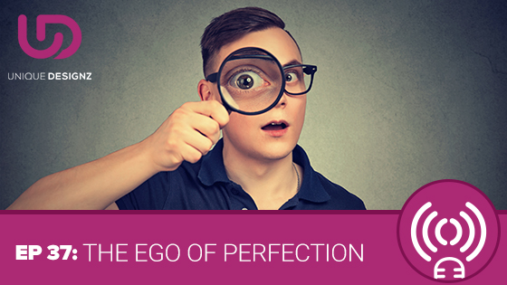 Episode 37 – The Ego Of Perfection