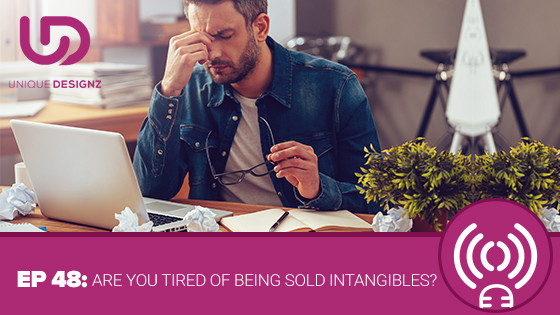 Episode 48 – Are You Tired Of Being Sold Intangibles?